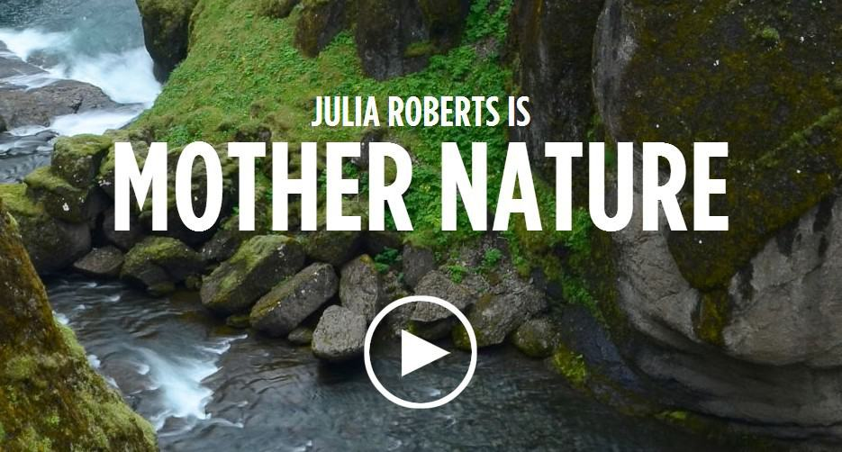 Julia Roberts is Mother Nature — Nature Is Speaking